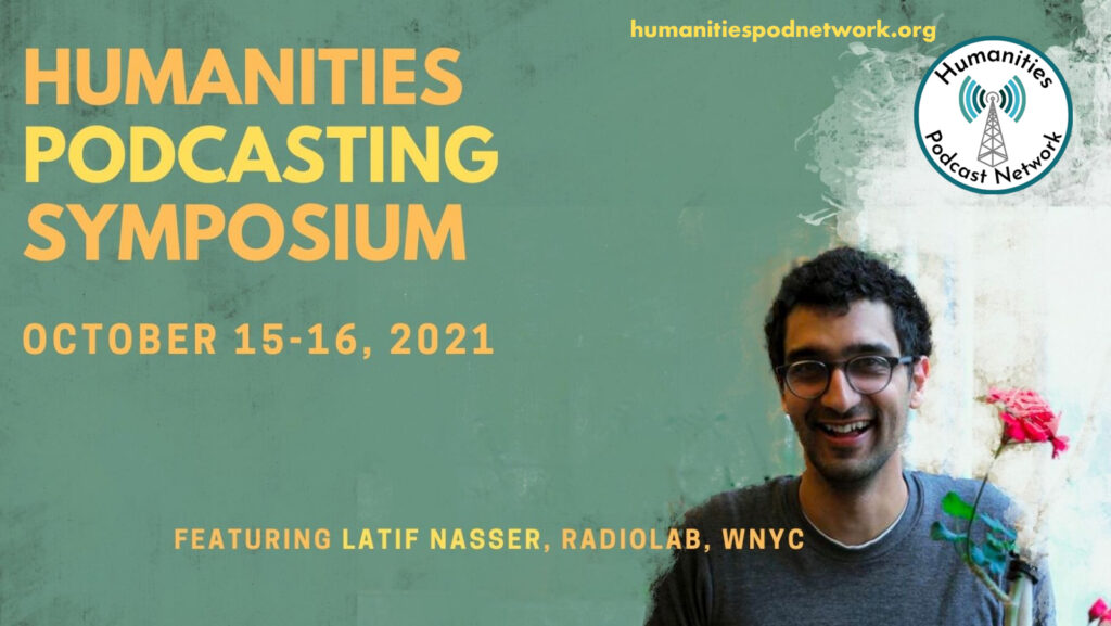 Humanities Podcasting Symposium Banner featuring photograph of Latif Nasser